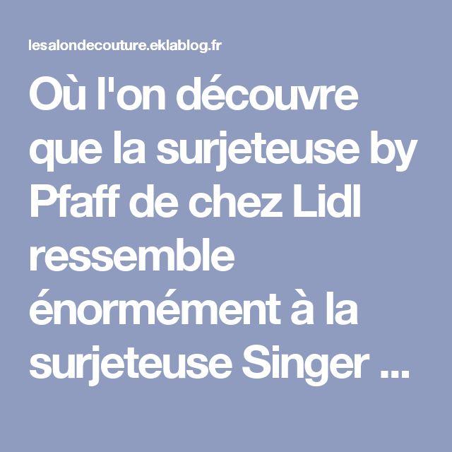 Où l'on découvre que la surjeteuse by Pfaff de chez Lidl ressemble énormément à la surjeteuse Singer 14SH744... - Le Salon de Couture