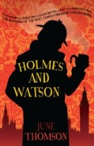 Holmes and Watson - June Thomson. Reissued following June Thomson's latest collection of Sherlock Holmes cases. This fictional biography celebrates the most famous friendship ever recorded. In the course of tracing its development, June Thomson gives fascinating insights into the personalities of these two very different individuals whose relationship was to last for over forty-six years.Those interested in the many theories which surround the canon.