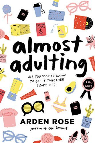 Almost Adulting by Arden Rose https://www.amazon.com/YouTube-Teen-Essay-Collection-Available/dp/0062574108/ref=sr_1_1?ie=UTF8&qid=1481081048&sr=8-1&keywords=9780062574107&tag=smarturl-20