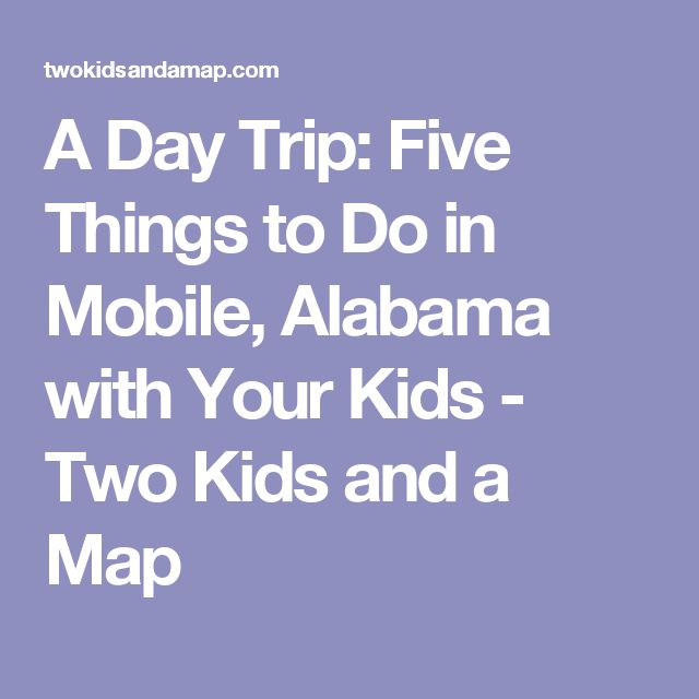A Day Trip: Five Things to Do in Mobile, Alabama with Your Kids - Two Kids and a Map