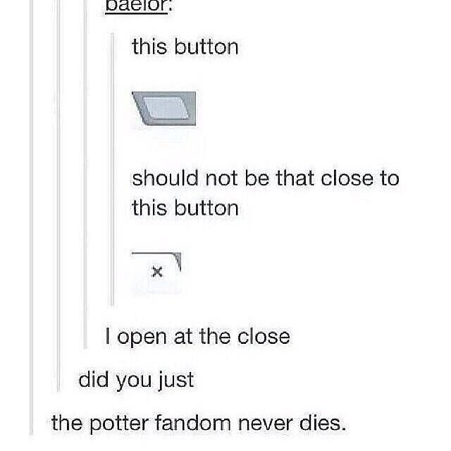The Harry Potter fandom is always lurking<< Always... <<< Why? *cries always*