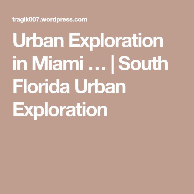 Urban Exploration in Miami … | South Florida Urban Exploration