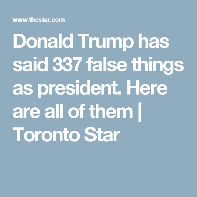 Donald Trump has said 337 false things as president. Here are all of them | Toronto Star