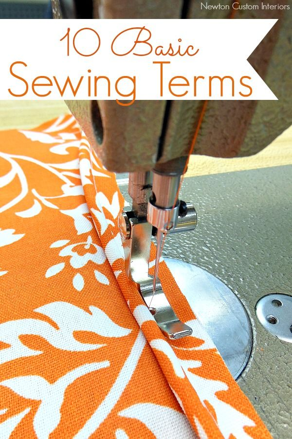 10 Basic Sewing Terms from NewtonCustomInteriors.com #sewingtutorials #sewing