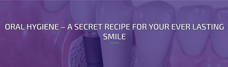 #ORALHYGIENE – A SECRET RECIPE FOR YOUR EVER LASTING SMILE.