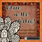 Free! Where is the Turkey? - Emergent Reader is a free booklet focusing on common prepositions/spatial concepts