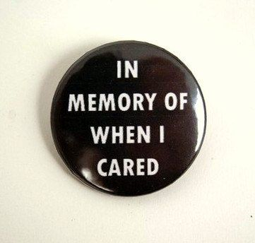 In memory of when I cared button badge or magnet by PKPaperKitty