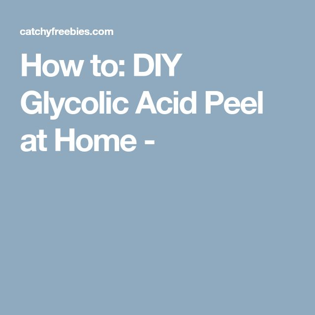 How to: DIY Glycolic Acid Peel at Home -
