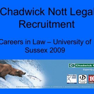 Chadwick Nott Legal Recruitment Careers in Law – University of Sussex 2009   Minimum Requirements Still a hierarchy and snobbery in law as to where you we. http://slidehot.com/resources/careers-in-law.19356/
