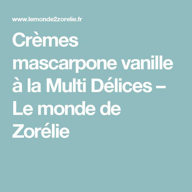Crèmes mascarpone vanille à la Multi Délices – Le monde de Zorélie