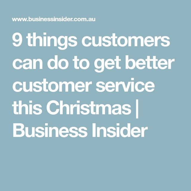 9 things customers can do to get better customer service this Christmas | Business Insider