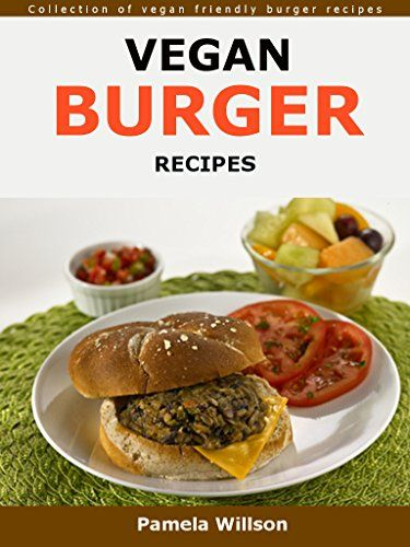 Vegan Burger  Recipes: Collection of vegan friendly burger recipes by Pamela Willson http://www.amazon.com/dp/B01B3KW08K/ref=cm_sw_r_pi_dp_JwfRwb0JRXVFE