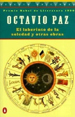El Laberinto de la Soledad y Otras Obras (Solitude's Labirinth and Other Works) - Octavio Paz