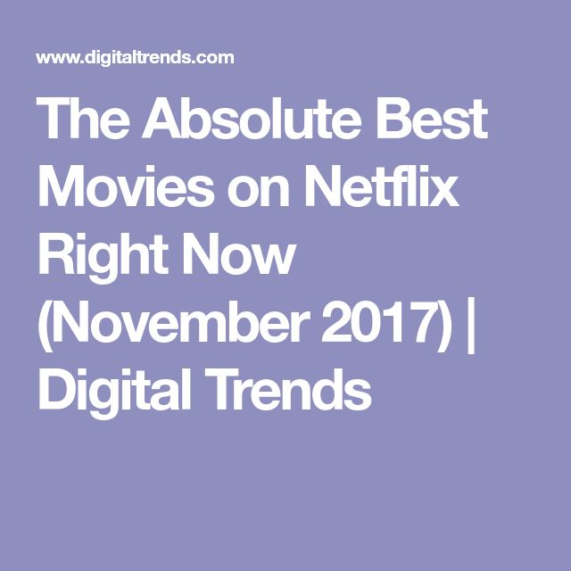The Absolute Best Movies on Netflix Right Now (November 2017) | Digital Trends
