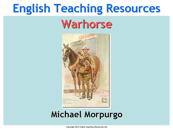 KS3 English Teaching Resources: Warhorse by Michael Morpurgo is a complete 14 lesson scheme of work with a 131 slide editable PowerPoint presentation and a 16 page booklet of worksheets. Download the full resource from http://www.teacher-of-english.com/warhorse-(michael-morpurgo)-teaching-resources-583.html