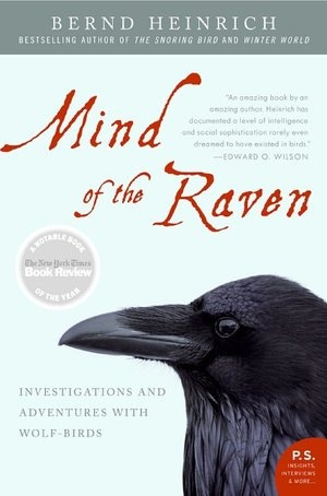 Mind of the Raven by Bernd Heinrich. --- Groundbreaking study of the intelligence of ravens. No, they don't warn people about nearby wolves and mountain lions. They're drawing the predators to you, in hopes of lunching on your leftover remains.