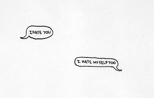 I Hate Everything About You Quotes: I Hate You, I Hate Myself Too, Words, Quotes