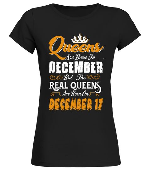 # Real Queens are born on December 17 .  Queens are born in December but the Real Queens are born on December 17 - Birthday Woman T ShirtPREMIUM T-SHIRT WITH EXCLUSIVE DESIGN – NOT SELL IN STORE AND OTHER WEBSITEGauranteed safe and secure checkout via:PAYPAL | VISA | MASTERCARDGauranteed safe and secure checkout via: PAYPAL | VISA | MASTERCARD