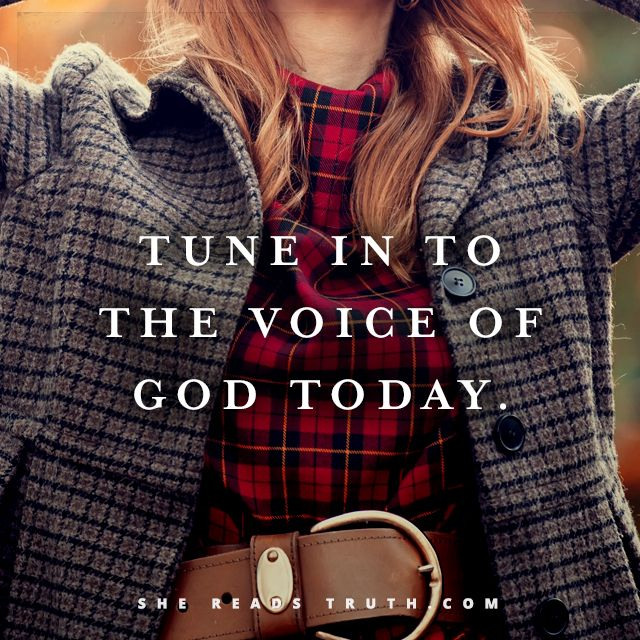 Tune into the voice of God today. In God's Word and in the counsel of the Holy Spirit you will find wisdom, discernment, protection, shelter, security, comfort, conviction and, most importantly, TRUTH.