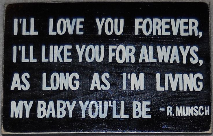 Love this! Possible tattoo quote for my daughter. It's from the book Love You Forever by Robert Munsch.