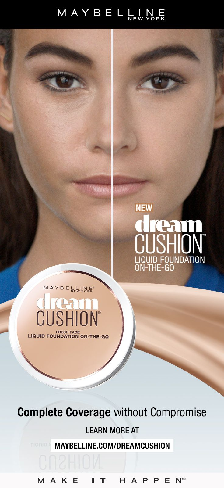 Achieve natural, luminous coverage on-the-go with Maybelline Dream Cushion Foundation. Maybelline's increased color pigments deliver complete luminous coverage for fresh-faced makeup look.