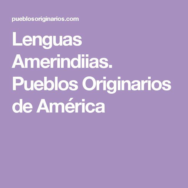 Lenguas Amerindiias. Pueblos Originarios de América