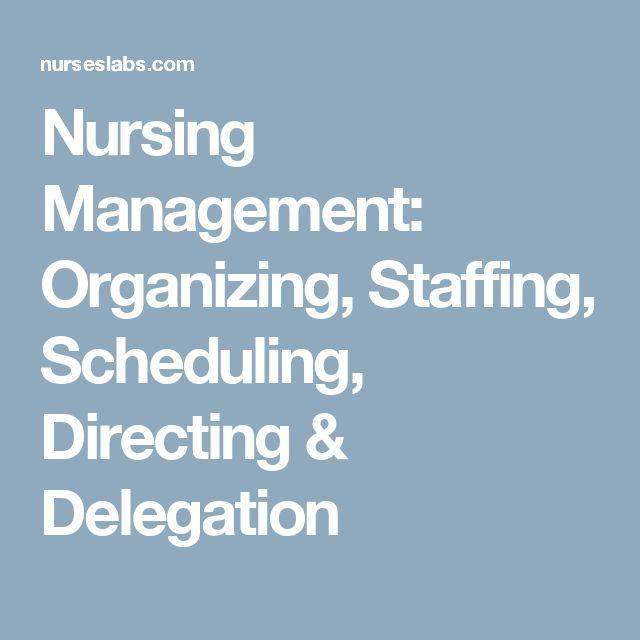 Nursing Management: Organizing, Staffing, Scheduling, Directing & Delegation