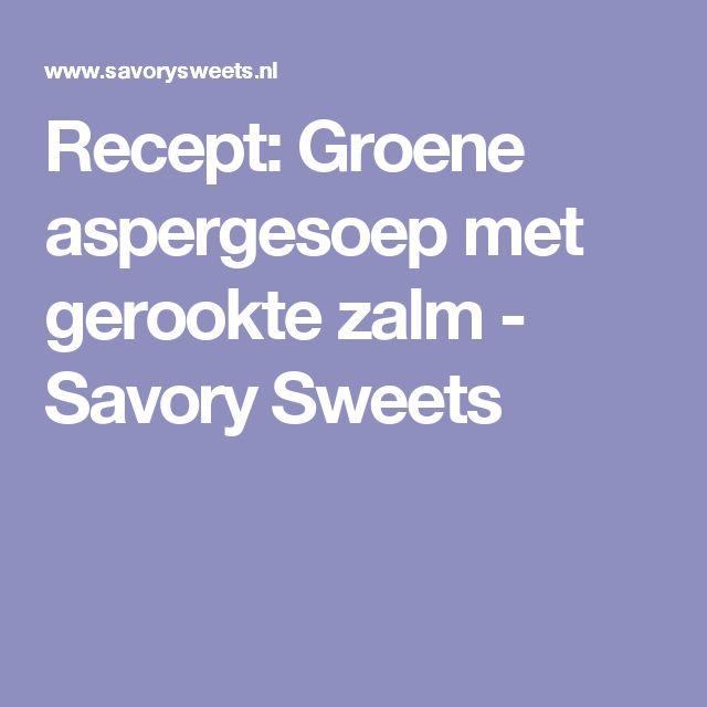 Recept: Groene aspergesoep met gerookte zalm - Savory Sweets