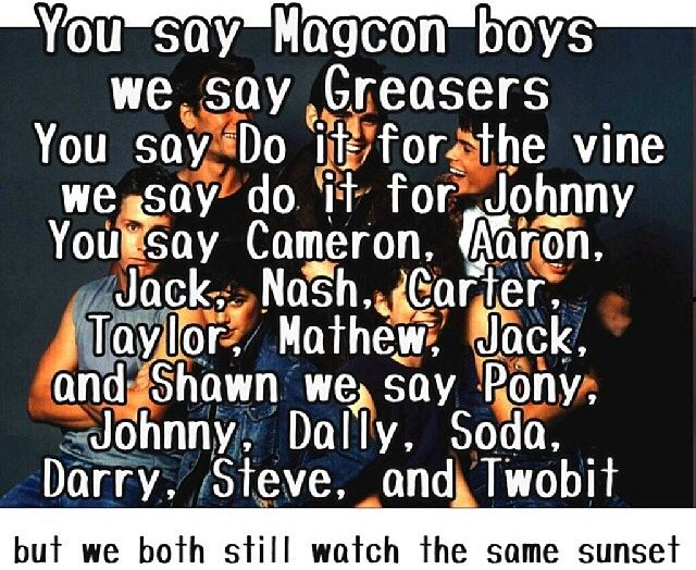 Magcon boys vs. The Greaser boys.....Greasers win by 19273672920826251417292928272736474838392928273737299187262738299281763829 points