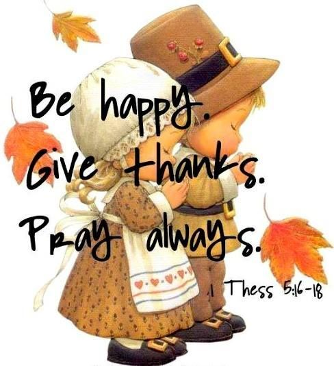 Be Happy Give Thanks Pray Always thanksgiving thanksgiving pictures happy thanksgiving thanksgiving quotes funny thanksgiving quotes religious thanksgiving quotes thanksgiving quotes for family best thanksgiving quotes thanksgiving quotes for friends