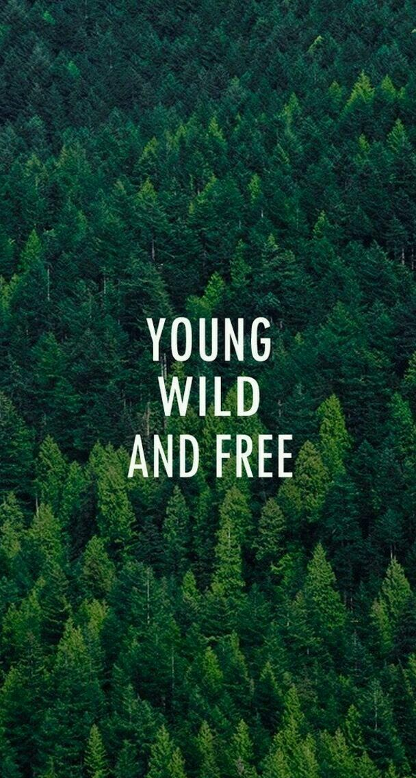 Young, wild and free.