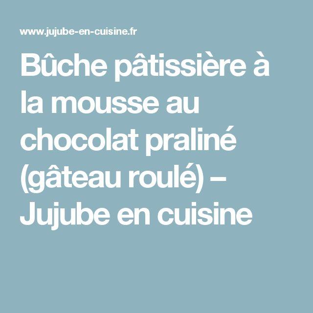 Bûche pâtissière à la mousse au chocolat praliné (gâteau roulé) – Jujube en cuisine
