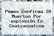 http://tecnoautos.com/wp-content/uploads/imagenes/tendencias/thumbs/pemex-confirma-28-muertos-por-explosion-en-coatzacoalcos.jpg Explosion Coatzacoalcos. Pemex confirma 28 muertos por explosión en Coatzacoalcos, Enlaces, Imágenes, Videos y Tweets - http://tecnoautos.com/actualidad/explosion-coatzacoalcos-pemex-confirma-28-muertos-por-explosion-en-coatzacoalcos/