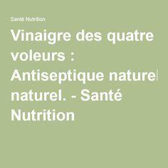 Vinaigre des quatre voleurs : Antiseptique naturel. - Santé Nutrition.............