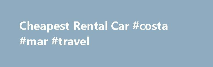 Cheapest Rental Car #costa #mar #travel http://remmont.com/cheapest-rental-car-costa-mar-travel/  #cheap car rental deals # cheapest rental car Car Rental: Find cheap car rentals and discount rental cars on Orbitz. Rent a hybrid, economy or luxury car at low rates from more than 10 auto rental brands!Find cheap car rentals and discount rates for rental cars at CheapTickets. Advantage Rent A Car, Avis, Budget, Hertz, National Car Rental and other top rental car Check out the Renter Ratings…