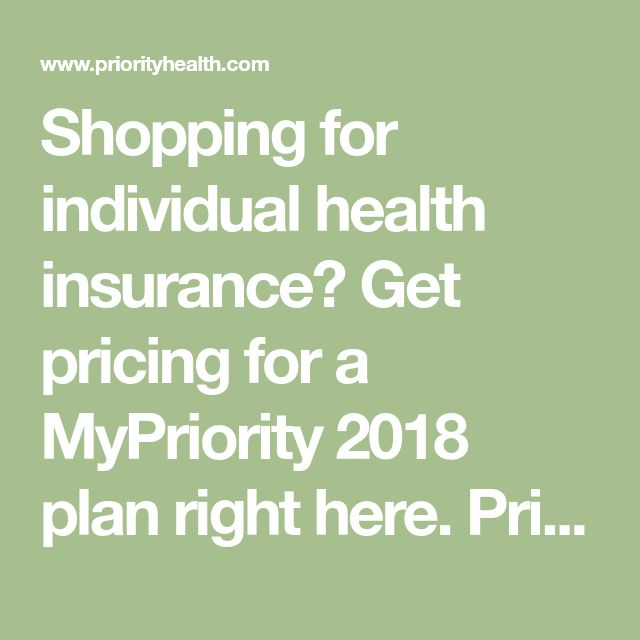 Shopping for individual health insurance? Get pricing for a MyPriority 2018 plan... 1