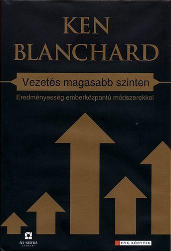 Ken Blanchard: Vezetés magasabb szinten - Eredményesség emberközpontú módszerekkel