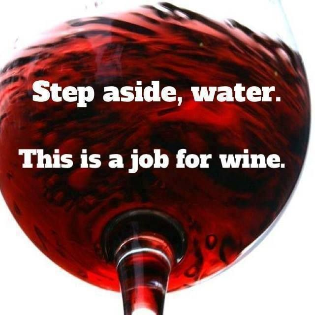 Step aside water. This is a job for wine.