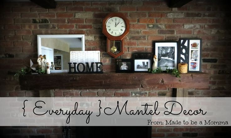 Made to be a Momma. : {Everyday} Mantel Decor