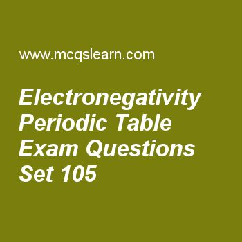 Practice test on electronegativity periodic table, chemistry quiz 105 online. Free chemistry exam's questions and answers to learn electronegativity periodic table test with answers. Practice online quiz to test knowledge on electronegativity periodic table, quantum theory, what is spectrum, ideal gas constant, classification of solids worksheets. Free electronegativity periodic table test has multiple choice questions set as electro negativity is related to ionization energy of element...