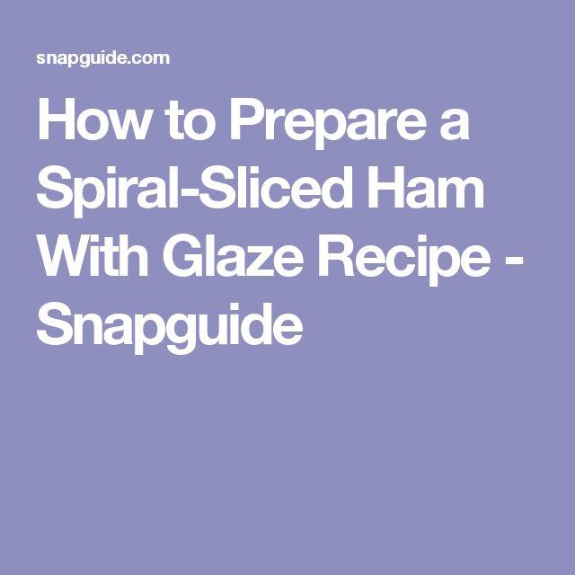 How to Prepare a Spiral-Sliced Ham With Glaze Recipe - Snapguide