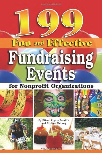 199 fun and effective fundraising events for nonprofit organizations by richard helweg