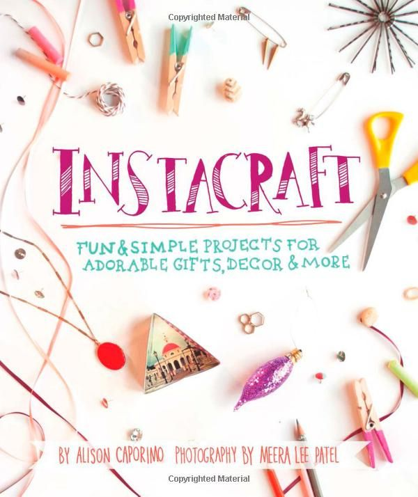 InstaCraft: Fun and Simple Projects for Adorable Gifts, Decor, and More: Alison Caporimo, Meera Lee Patel: 9781612432366: Amazon.com: Books