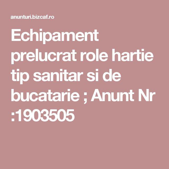 Echipament prelucrat role hartie tip sanitar si de bucatarie  ; Anunt Nr :1903505