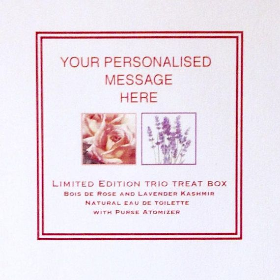 PERSONALISED GIFT FOR HER. (Please read full details) A TRIO TREAT BOX OF TWO NATURAL EAU DE TOILETTE 10ml Customer Favourites BOIS DE ROSE and LAVENDER KASHMIR AND A PRETTY REFILLABLE 5ml ATOMISER. Paraben and Cruelty Free : Vegan CREATE YOUR OWN SHORT MESSAGE (2 or 3 LINES) TO FEATURE ON THE GIFT BOX. LOOKS BEST KEPT SIMPLE. * MAXIMUM 15 Characters per line (inc. Spaces) PLEASE WRITE YOUR MESSAGE WHEN YOU CHECK OUT : Thank you. 2 TIMELESS FLORAL FAVOURITES, HAND BLENDED WITH THE FINEST…