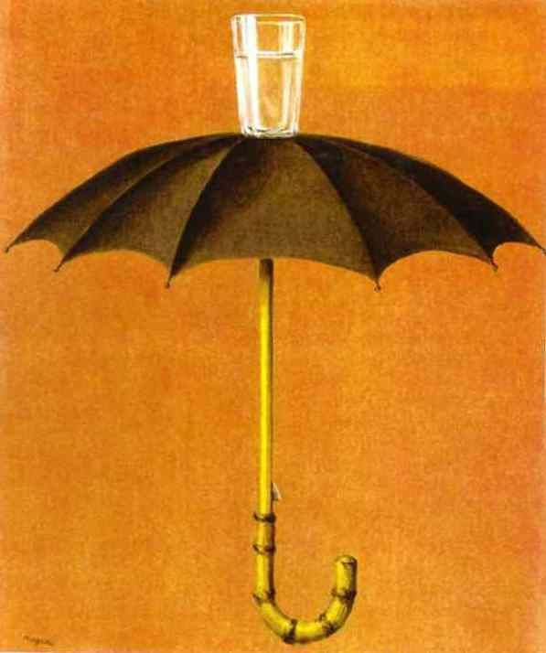 Rene Magritte, Hegel's Holiday, 1958  This is one of two paintings portraying an umbrella—which repels water—juxtaposed with a glass, which collects and contains water.