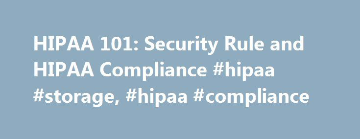 HIPAA 101: Security Rule and HIPAA Compliance #hipaa #storage, #hipaa #compliance http://malta.remmont.com/hipaa-101-security-rule-and-hipaa-compliance-hipaa-storage-hipaa-compliance/  # HIPAA 101 HIPAA Security Rule and Compliance The HIPAA Security Rule addresses the privacy protection of electronic protected health information (PHI). Similar to the Privacy Rule, the Security Rule also deals with identifiable health information as defined by 18 HIPAA identifiers. The Security Rule defines…
