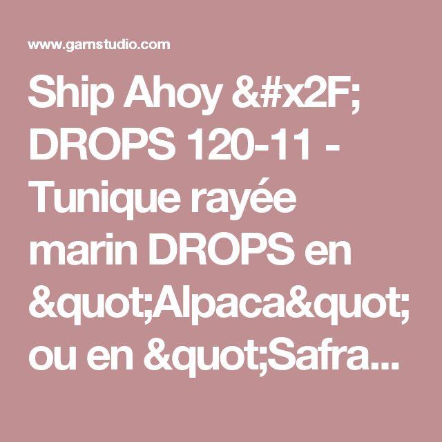 "Ship Ahoy / DROPS 120-11 - Tunique rayée marin DROPS en ""Alpaca"" ou en ""Safran"". Du S au XXXL. - Free pattern by DROPS Design"