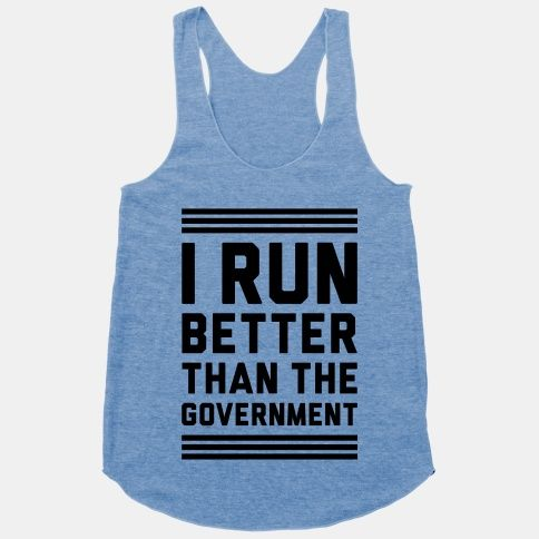 Seriously considering this......I Run Better Than The Government | HUMAN | T-Shirts, Tanks, Sweatshirts and Hoodies