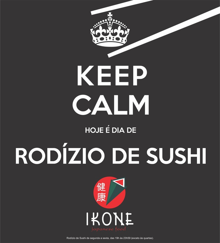 Keep Calm! Rodízio de Sushi - Ikone Japanese Food